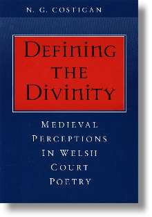 Front cover of 'Defining the Divinity: Medieval Perceptions in Welsh Court Poetry'