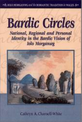 Clawr blaen 'Bardic Circles: National, Regional and Personal Identity in the Bardic Vision of Iolo Morganwg'